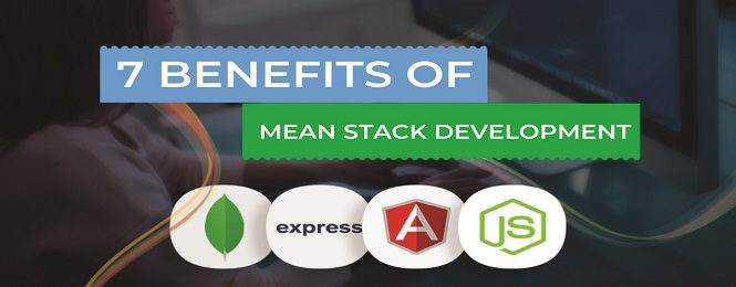 7 Benefits of Developing Webs with Mean Stack