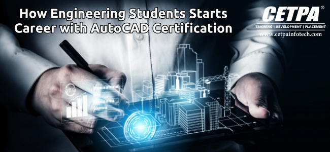 How Engineering Students Starts Carrier with AutoCad Certification