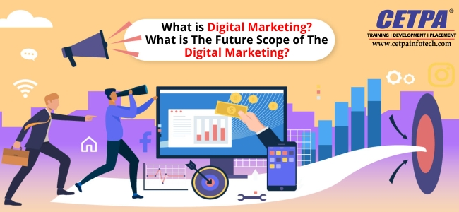 What Is Digital Marketing? What Is The Future Scope Of The Digital Marketing?