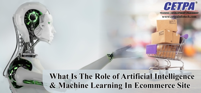 Role Of Artificial Intelligence And Machine Learning In Ecommerce